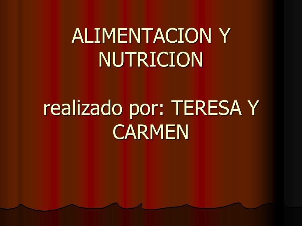 ALIMENTACION Y NUTRICION realizado por: TERESA Y CARMEN