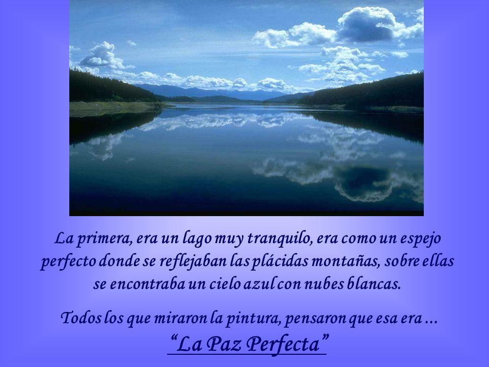 La primera, era un lago muy tranquilo, era como un espejo perfecto donde se reflejaban las plácidas montañas, sobre ellas se encontraba un cielo azul con nubes blancas.
