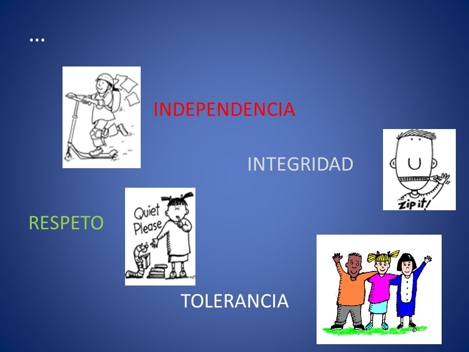 … INDEPENDENCIA INTEGRIDAD RESPETO TOLERANCIA