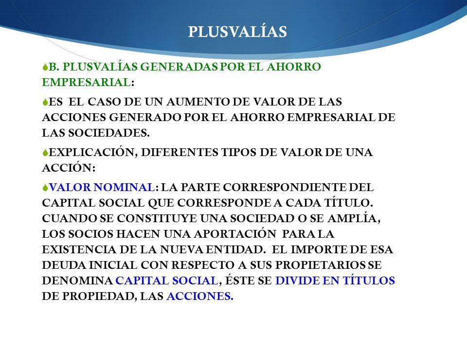 PLUSVALÍAS B. PLUSVALÍAS GENERADAS POR EL AHORRO EMPRESARIAL: