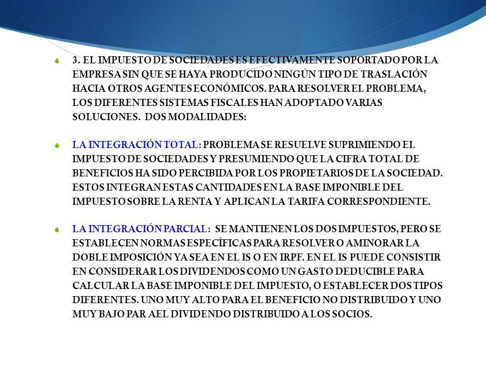 3. EL IMPUESTO DE SOCIEDADES ES EFECTIVAMENTE SOPORTADO POR LA EMPRESA SIN QUE SE HAYA PRODUCIDO NINGÚN TIPO DE TRASLACIÓN HACIA OTROS AGENTES ECONÓMICOS. PARA RESOLVER EL PROBLEMA, LOS DIFERENTES SISTEMAS FISCALES HAN ADOPTADO VARIAS SOLUCIONES. DOS MODALIDADES: