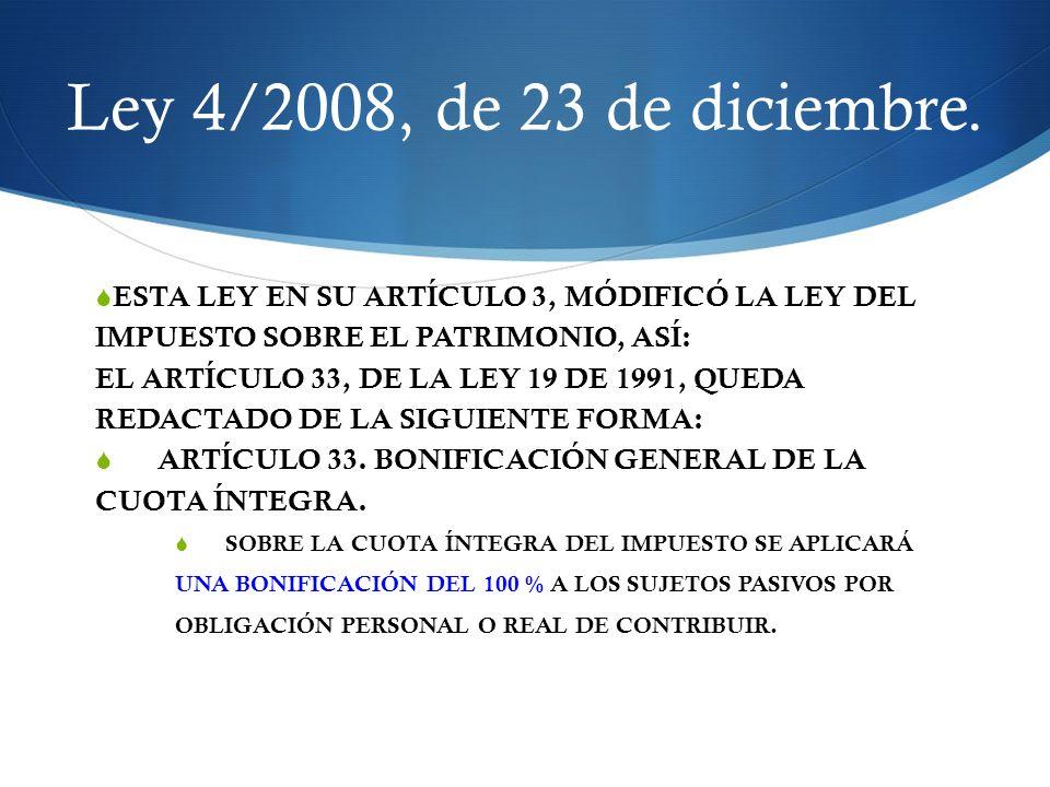 Ley 4/2008, de 23 de diciembre. ESTA LEY EN SU ARTÍCULO 3, MÓDIFICÓ LA LEY DEL IMPUESTO SOBRE EL PATRIMONIO, ASÍ: