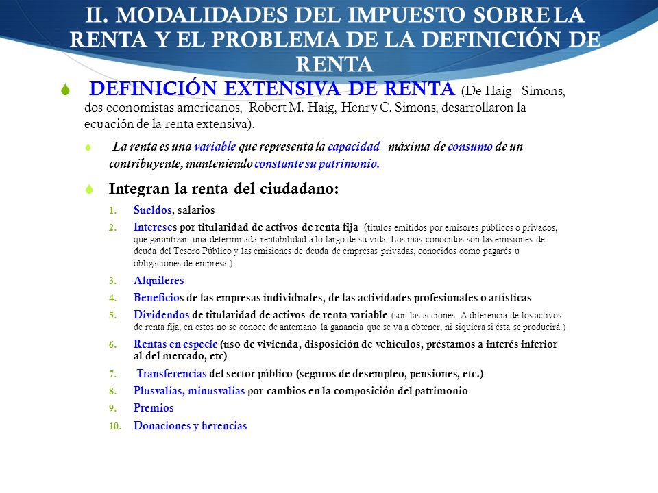 II. MODALIDADES DEL IMPUESTO SOBRE LA RENTA Y EL PROBLEMA DE LA DEFINICIÓN DE RENTA