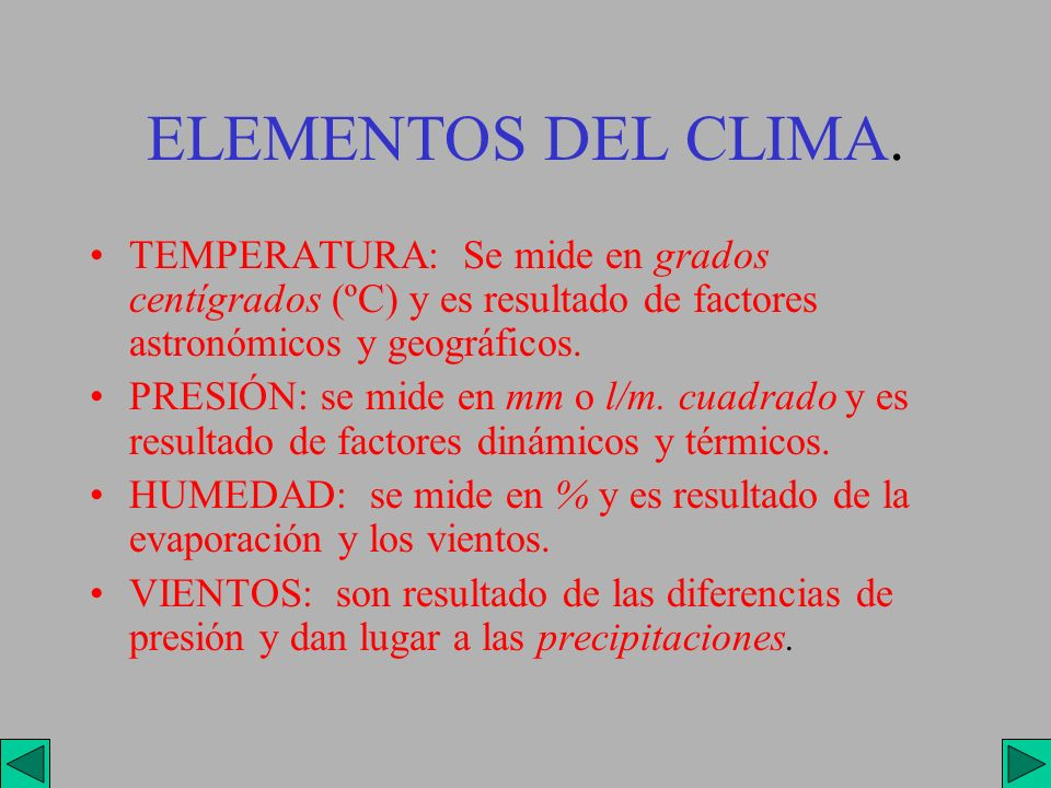 ELEMENTOS DEL CLIMA. TEMPERATURA: Se mide en grados centígrados (ºC) y es resultado de factores astronómicos y geográficos.