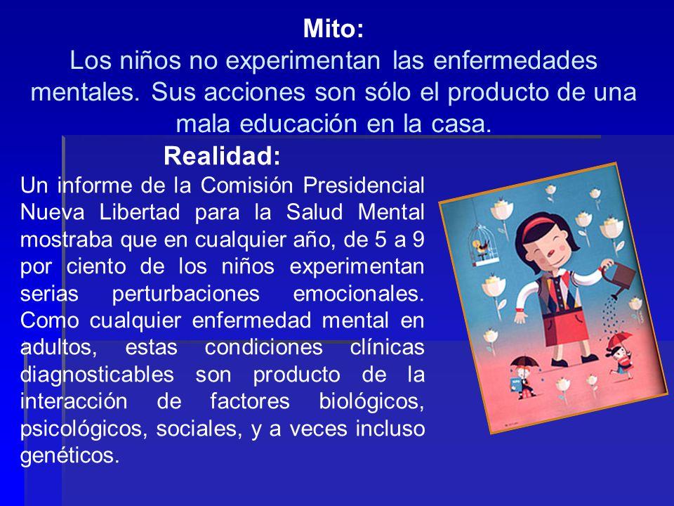 Mito: Los niños no experimentan las enfermedades mentales. Sus acciones son sólo el producto de una mala educación en la casa.