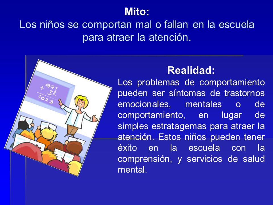 Mito: Los niños se comportan mal o fallan en la escuela para atraer la atención. Realidad: