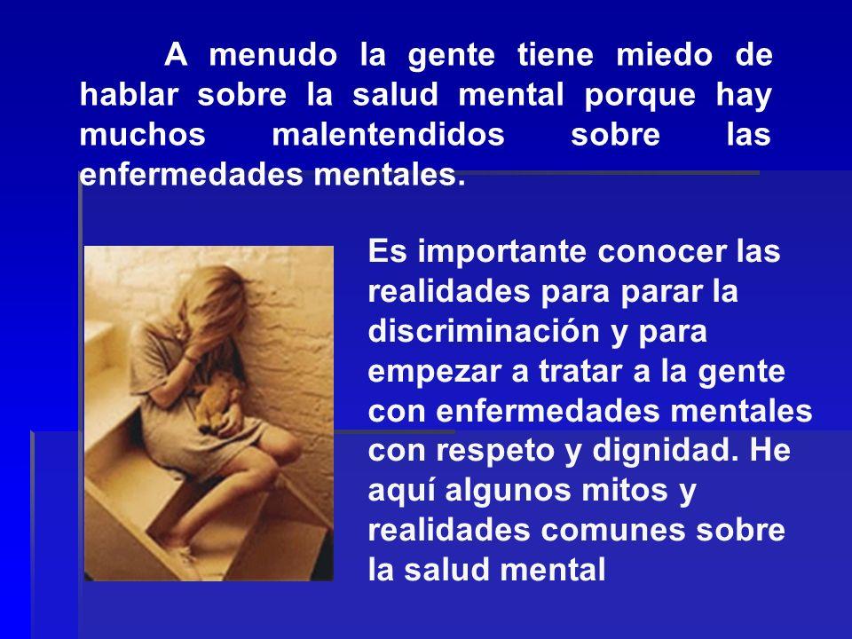 A menudo la gente tiene miedo de hablar sobre la salud mental porque hay muchos malentendidos sobre las enfermedades mentales.