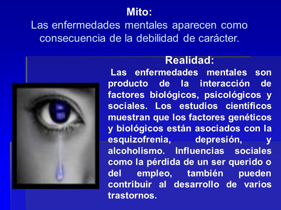 Mito: Las enfermedades mentales aparecen como consecuencia de la debilidad de carácter. Realidad:
