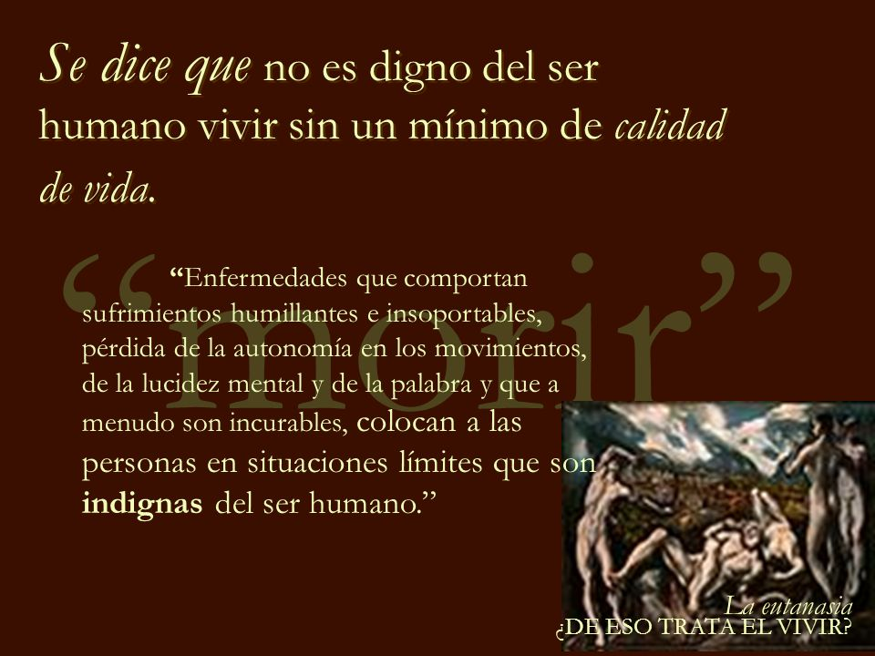 Se dice que no es digno del ser humano vivir sin un mínimo de calidad de vida.