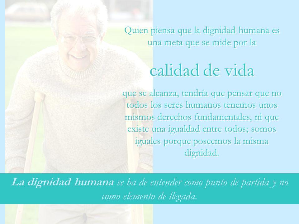 Quien piensa que la dignidad humana es una meta que se mide por la