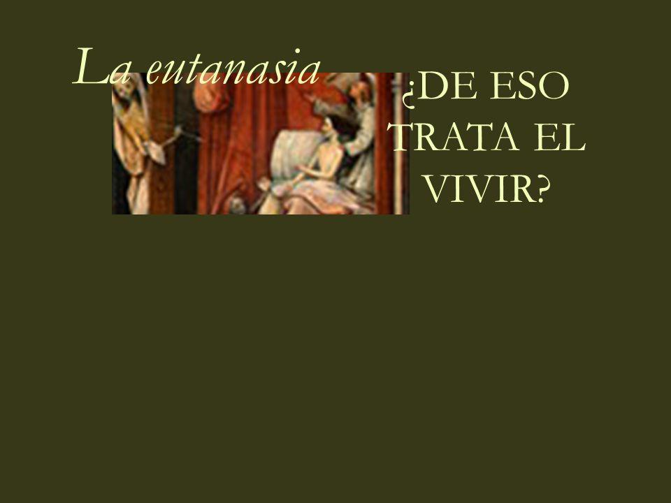 La eutanasia ¿DE ESO TRATA EL VIVIR