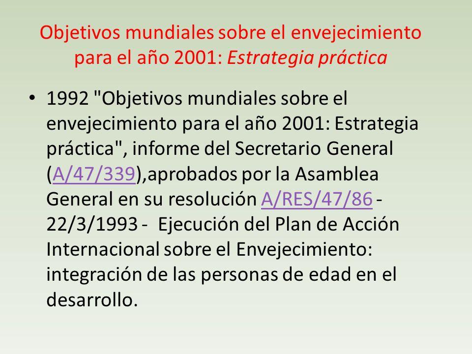 Objetivos mundiales sobre el envejecimiento para el año 2001: Estrategia práctica