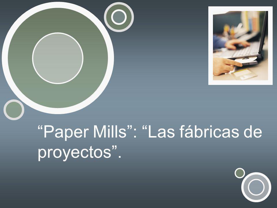 Paper Mills : Las fábricas de proyectos .