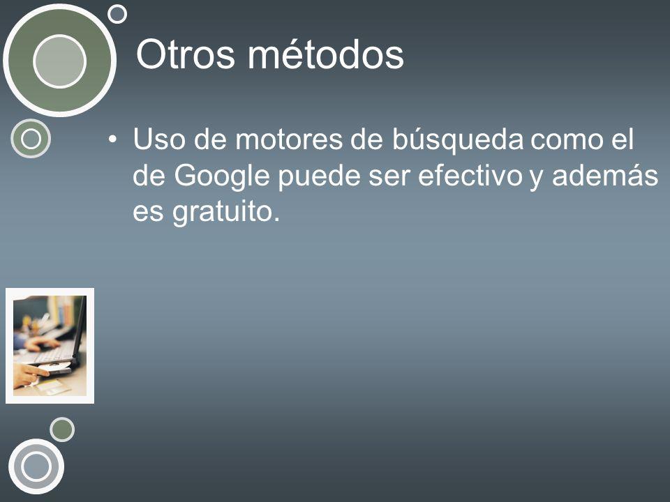 Otros métodos Uso de motores de búsqueda como el de Google puede ser efectivo y además es gratuito.