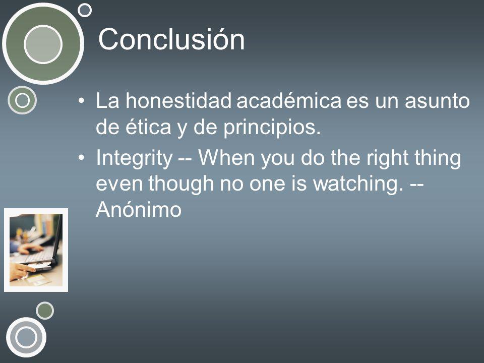 Conclusión La honestidad académica es un asunto de ética y de principios.