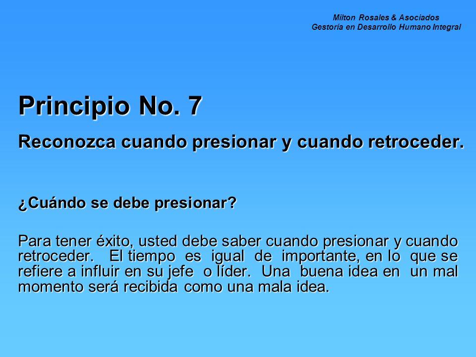 Principio No. 7 Reconozca cuando presionar y cuando retroceder.