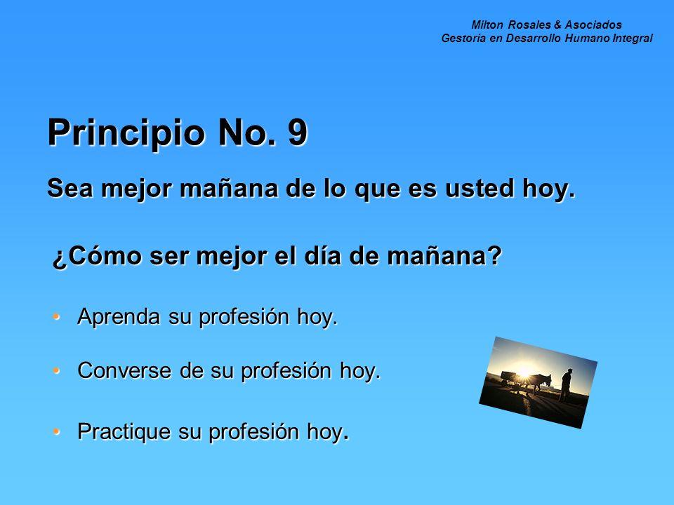 Principio No. 9 Sea mejor mañana de lo que es usted hoy.