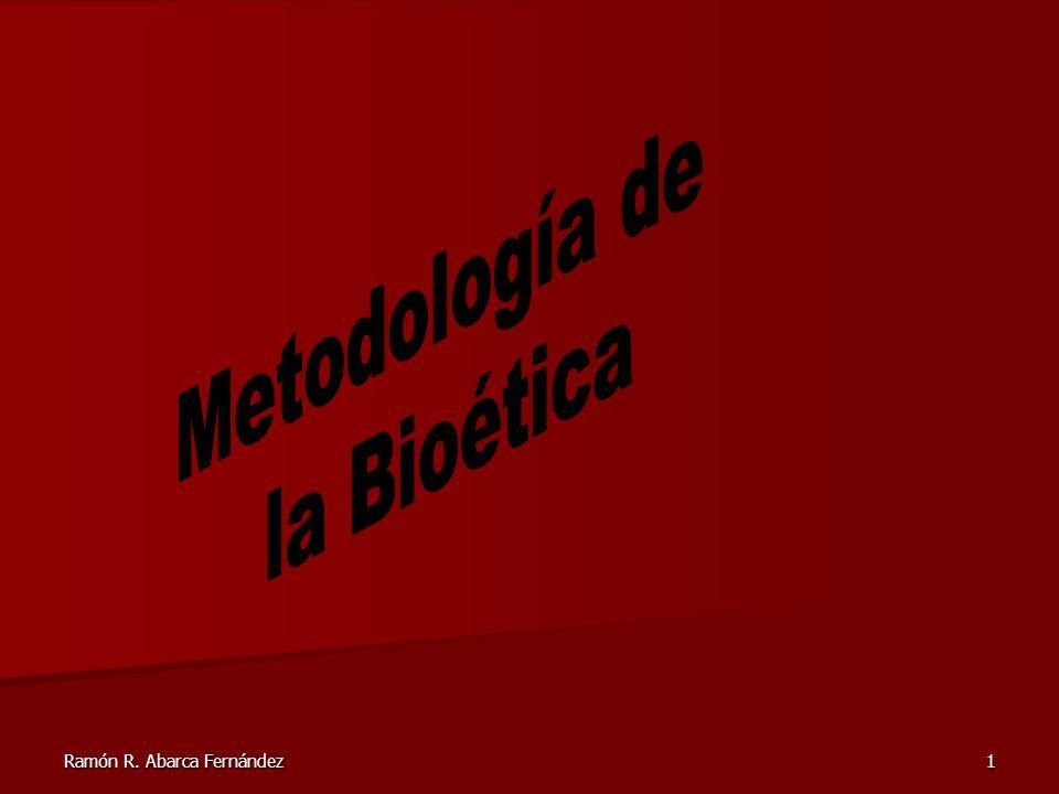 Metodología de la Bioética Ramón R. Abarca Fernández