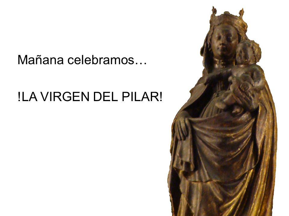 Mañana celebramos… !LA VIRGEN DEL PILAR!