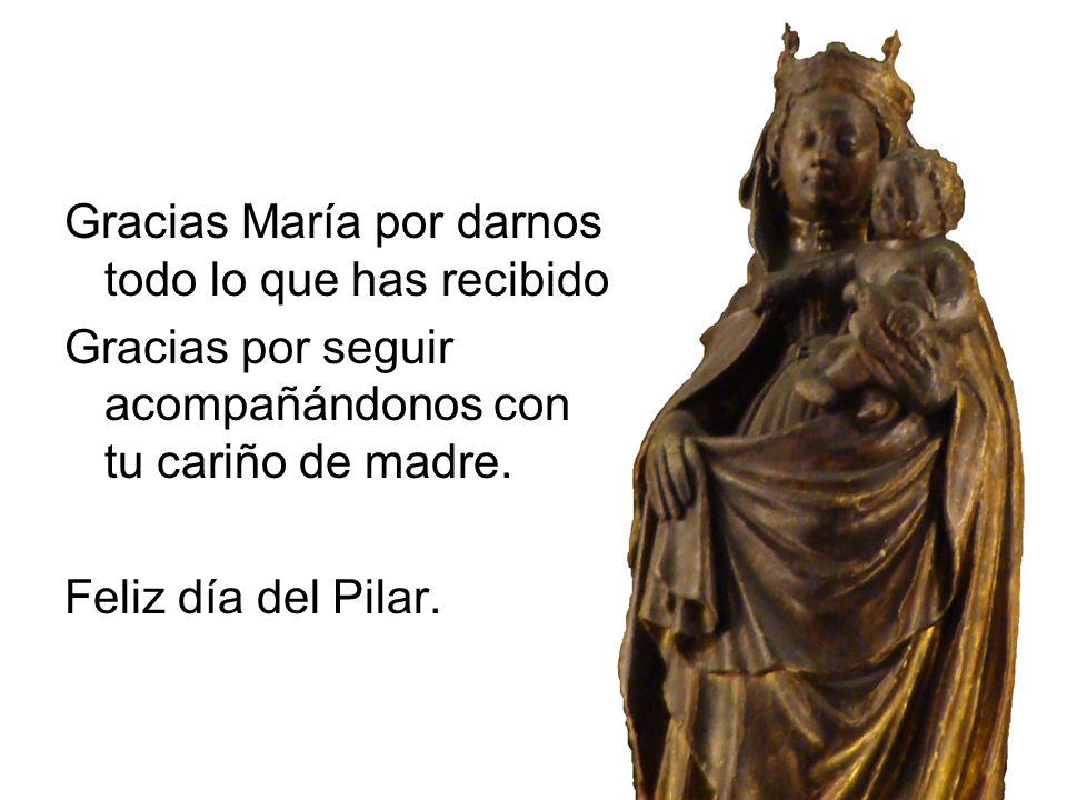 Gracias María por darnos todo lo que has recibido.