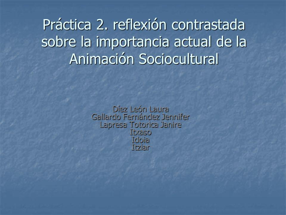 Práctica 2. reflexión contrastada sobre la importancia actual de la Animación Sociocultural