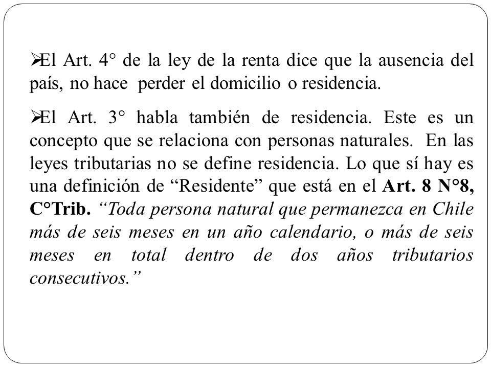 El Art. 4° de la ley de la renta dice que la ausencia del país, no hace perder el domicilio o residencia.