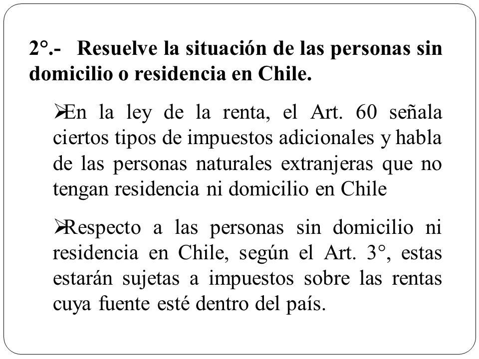 2°.- Resuelve la situación de las personas sin domicilio o residencia en Chile.