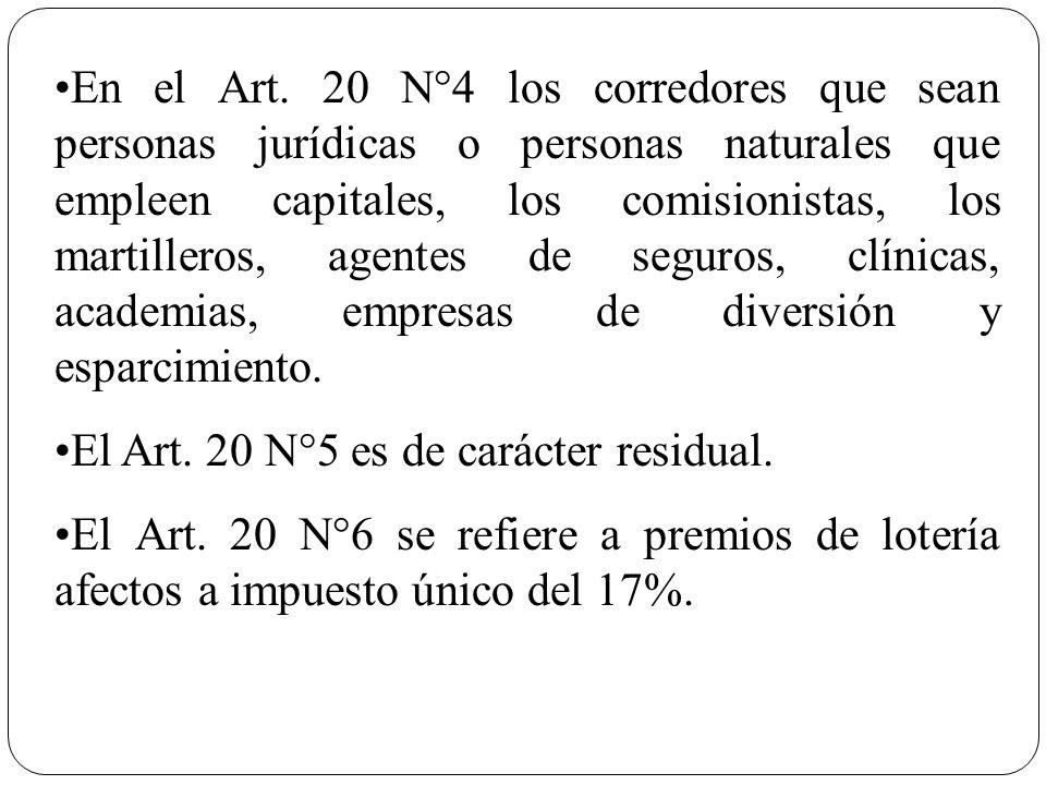 En el Art. 20 N°4 los corredores que sean personas jurídicas o personas naturales que empleen capitales, los comisionistas, los martilleros, agentes de seguros, clínicas, academias, empresas de diversión y esparcimiento.