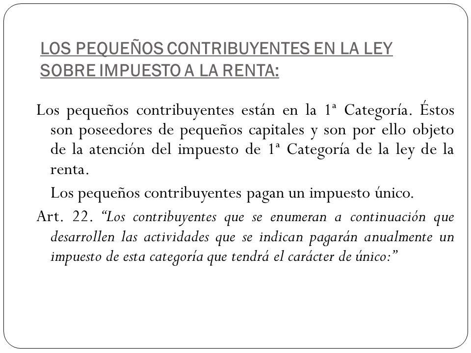 LOS PEQUEÑOS CONTRIBUYENTES EN LA LEY SOBRE IMPUESTO A LA RENTA: