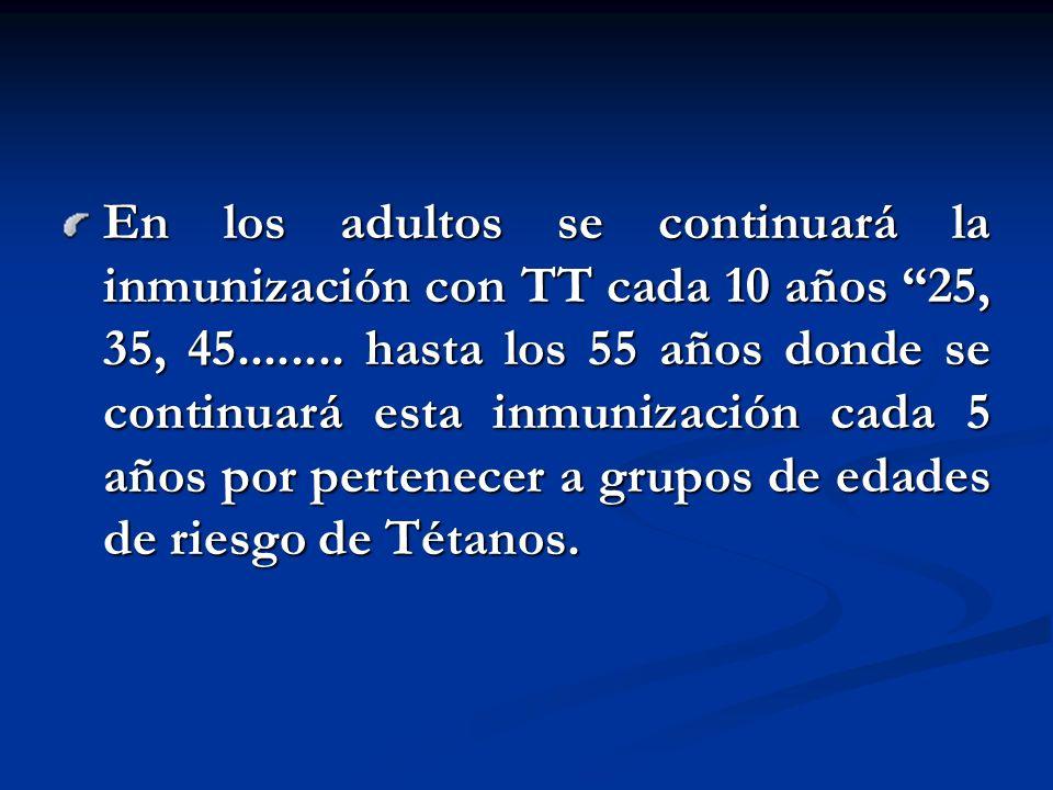 En los adultos se continuará la inmunización con TT cada 10 años 25, 35, 45........