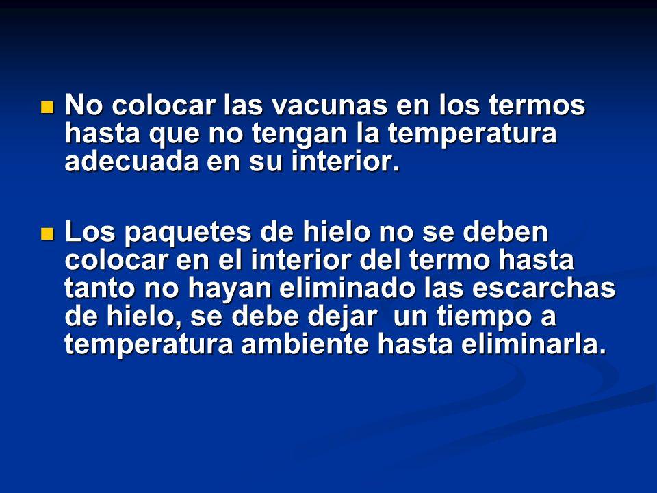 No colocar las vacunas en los termos hasta que no tengan la temperatura adecuada en su interior.