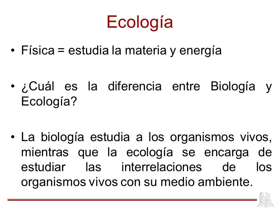 Ecología Física = estudia la materia y energía