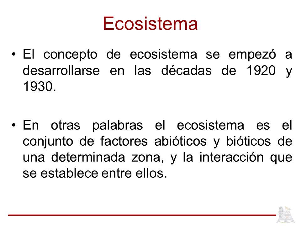 Ecosistema El concepto de ecosistema se empezó a desarrollarse en las décadas de 1920 y 1930.
