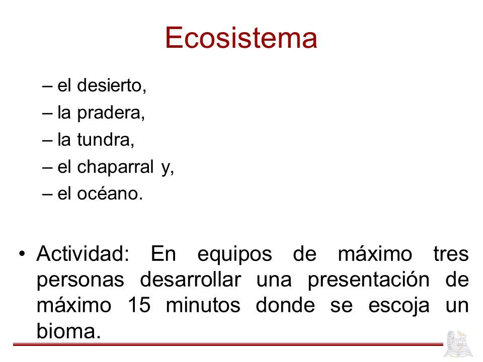 Ecosistema el desierto, la pradera, la tundra, el chaparral y, el océano.