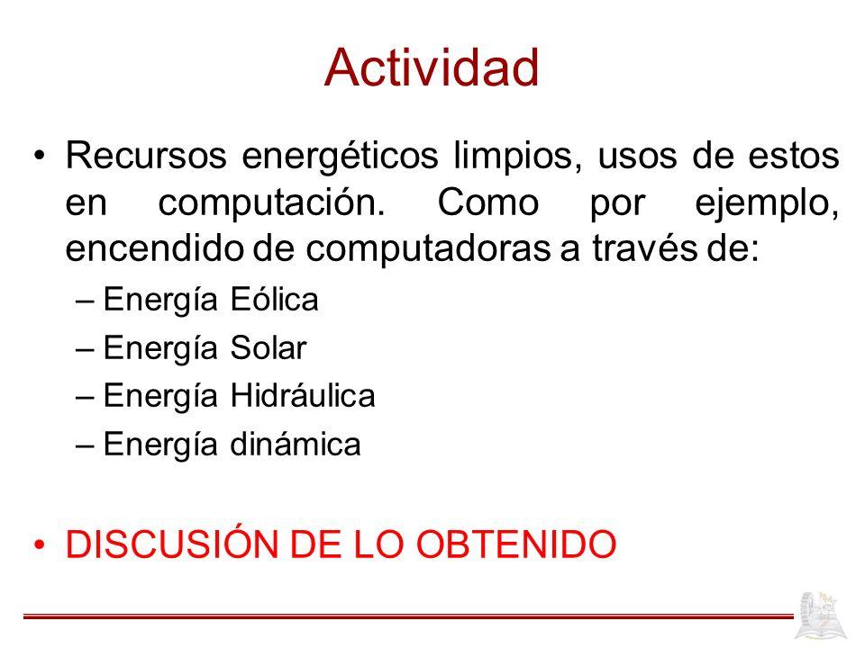 Actividad Recursos energéticos limpios, usos de estos en computación. Como por ejemplo, encendido de computadoras a través de: