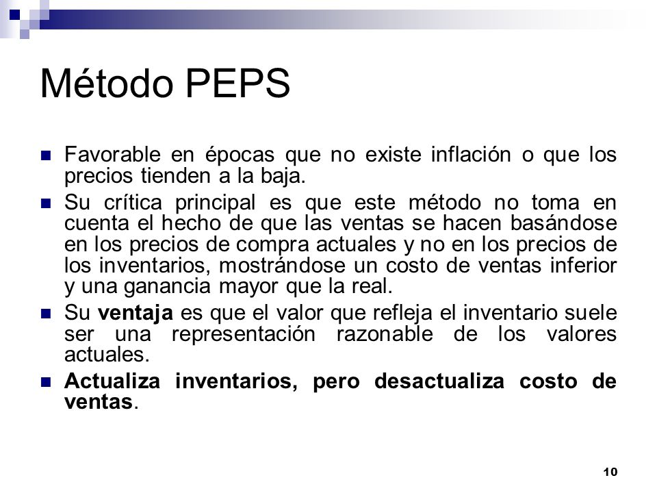 Método PEPS Favorable en épocas que no existe inflación o que los precios tienden a la baja.