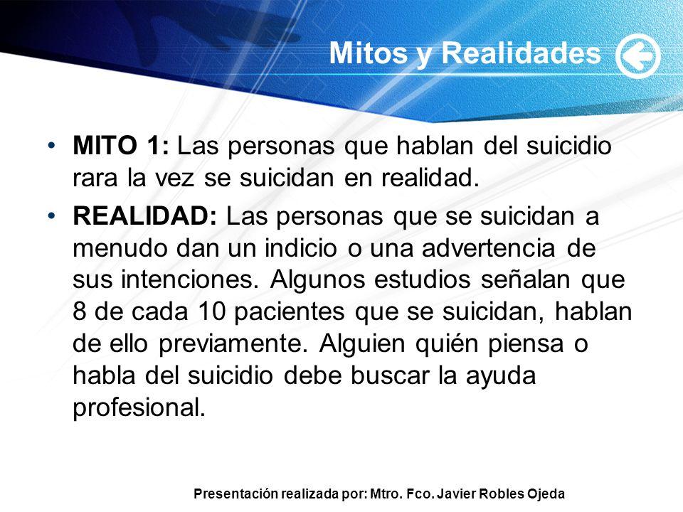 Mitos y RealidadesMITO 1: Las personas que hablan del suicidio rara la vez se suicidan en realidad.