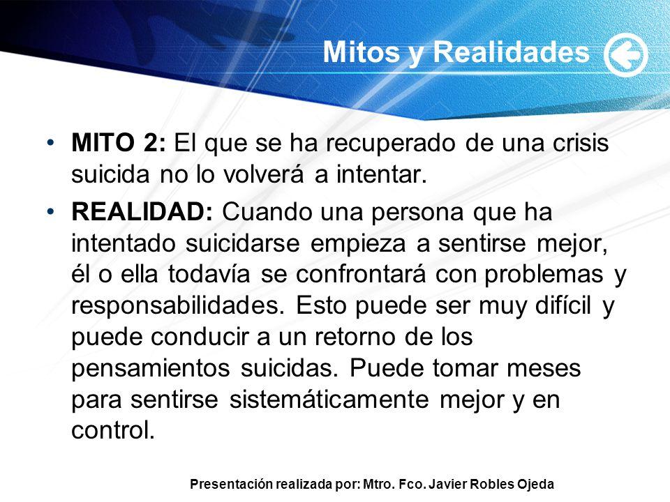 Mitos y Realidades MITO 2: El que se ha recuperado de una crisis suicida no lo volverá a intentar.