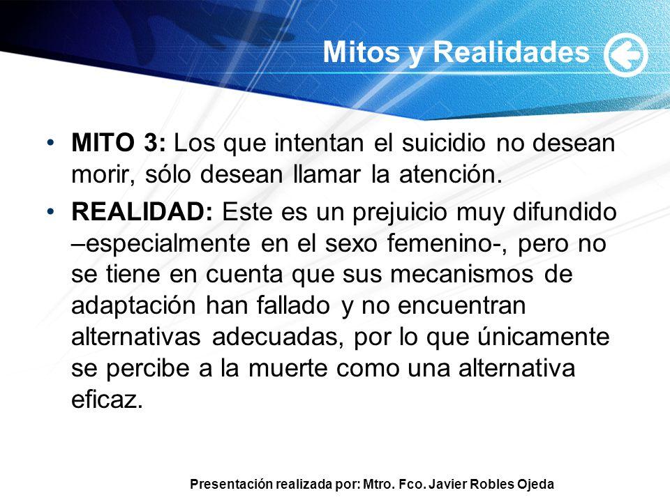Mitos y RealidadesMITO 3: Los que intentan el suicidio no desean morir, sólo desean llamar la atención.