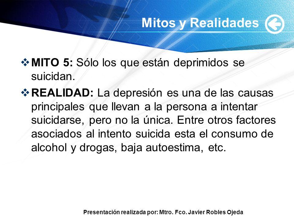 Mitos y Realidades MITO 5: Sólo los que están deprimidos se suicidan.