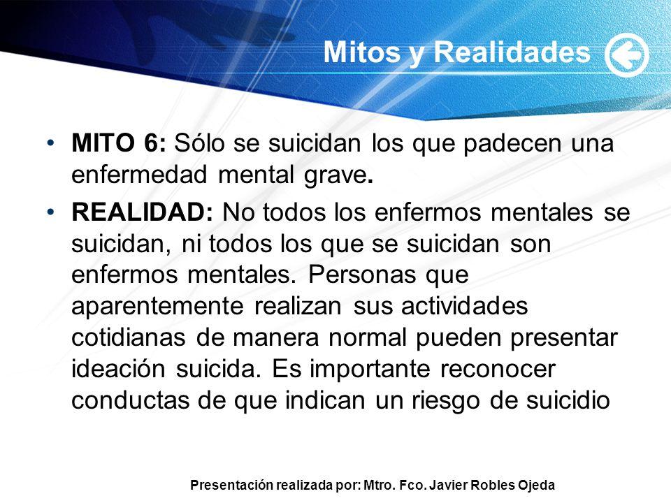 Mitos y Realidades MITO 6: Sólo se suicidan los que padecen una enfermedad mental grave.