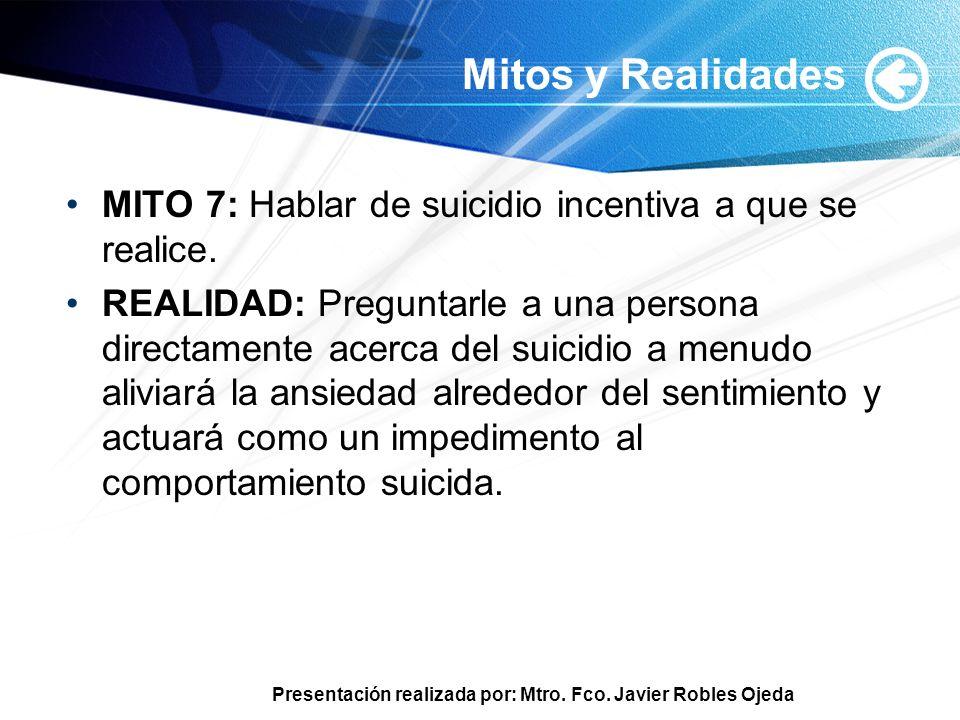 Mitos y Realidades MITO 7: Hablar de suicidio incentiva a que se realice.