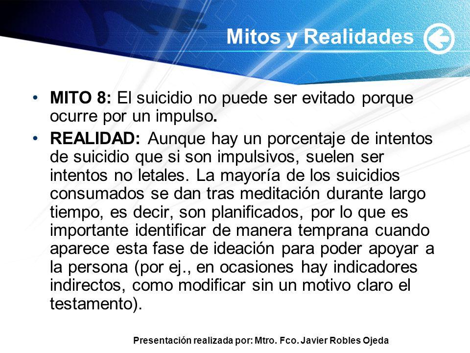 Mitos y Realidades MITO 8: El suicidio no puede ser evitado porque ocurre por un impulso.