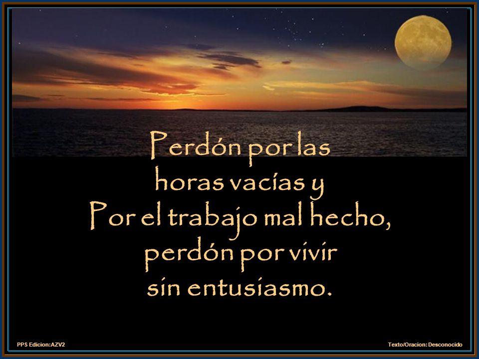Perdón por las horas vacías y Por el trabajo mal hecho, perdón por vivir sin entusiasmo.