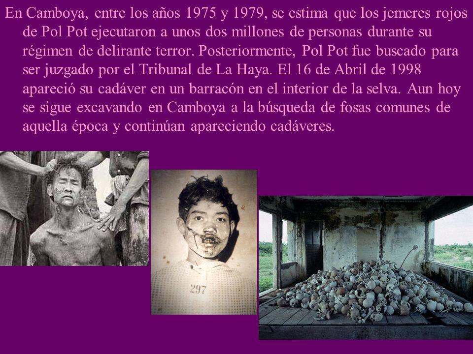 En Camboya, entre los años 1975 y 1979, se estima que los jemeres rojos de Pol Pot ejecutaron a unos dos millones de personas durante su régimen de delirante terror.
