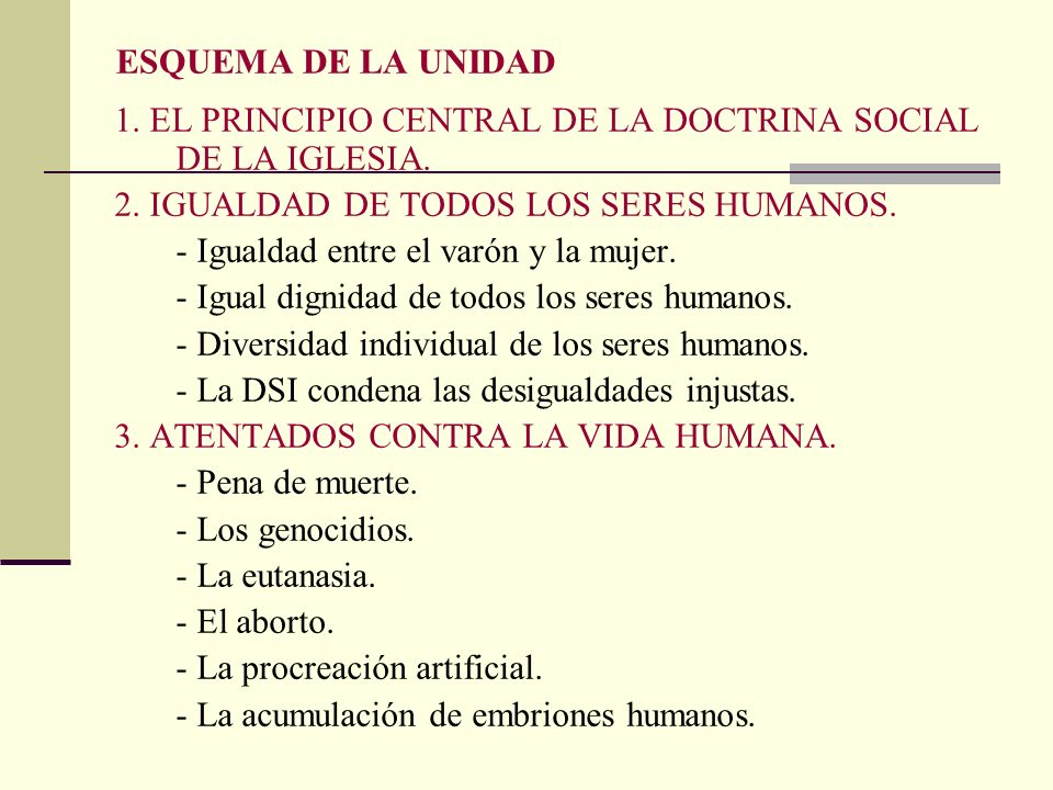 ESQUEMA DE LA UNIDAD 1. EL PRINCIPIO CENTRAL DE LA DOCTRINA SOCIAL DE LA IGLESIA. 2. IGUALDAD DE TODOS LOS SERES HUMANOS.