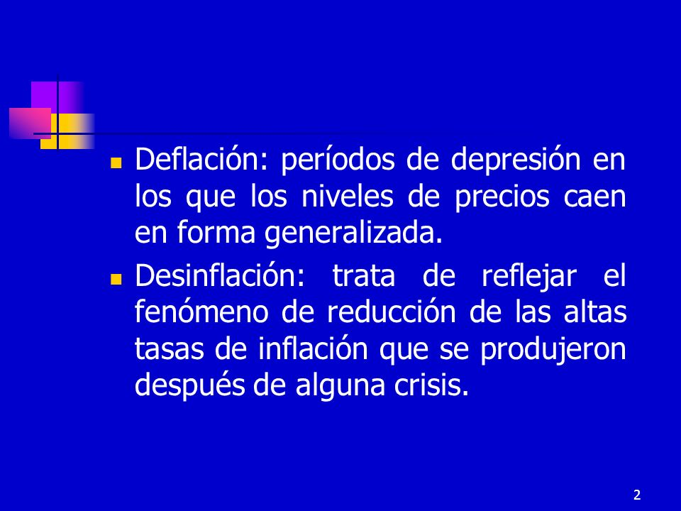 Deflación: períodos de depresión en los que los niveles de precios caen en forma generalizada.