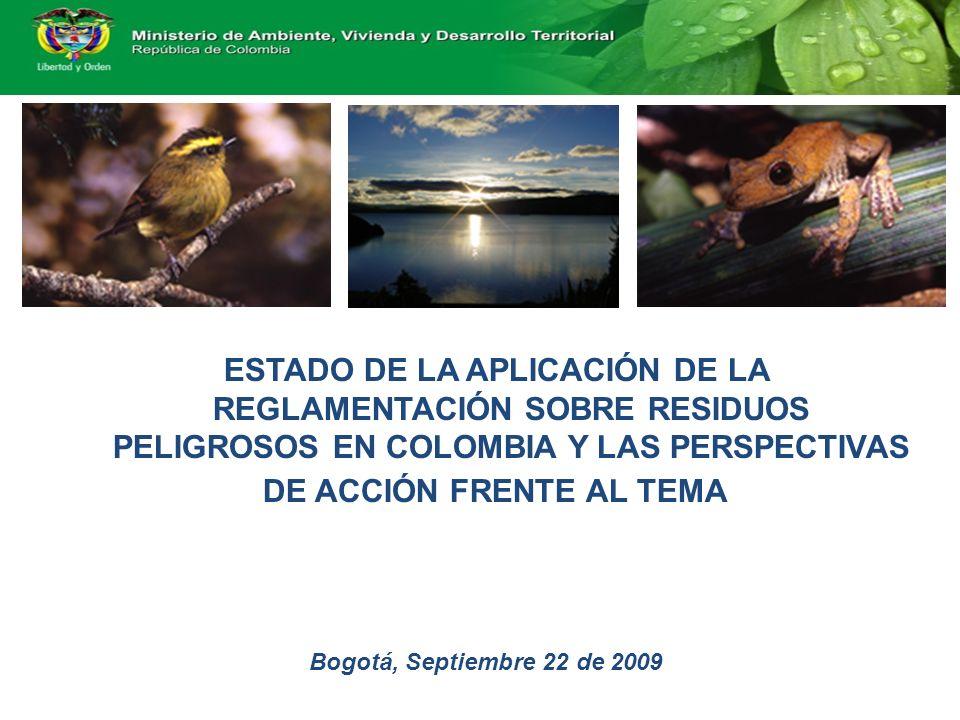ESTADO DE LA APLICACIÓN DE LA REGLAMENTACIÓN SOBRE RESIDUOS PELIGROSOS EN COLOMBIA Y LAS PERSPECTIVAS DE ACCIÓN FRENTE AL TEMA