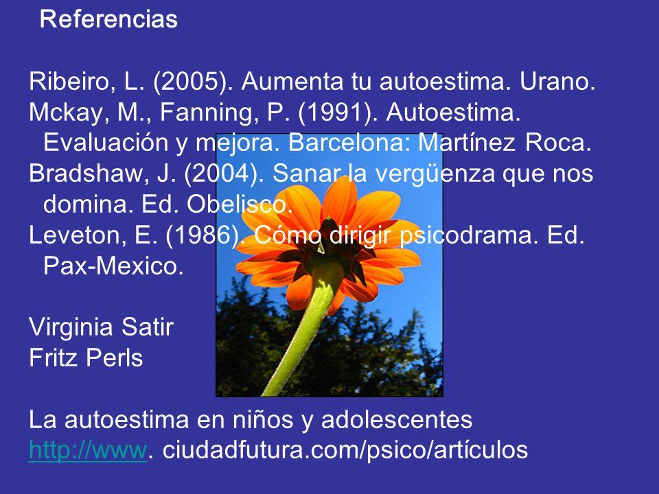 Referencias Ribeiro, L. (2005). Aumenta tu autoestima. Urano. Mckay, M., Fanning, P. (1991). Autoestima.
