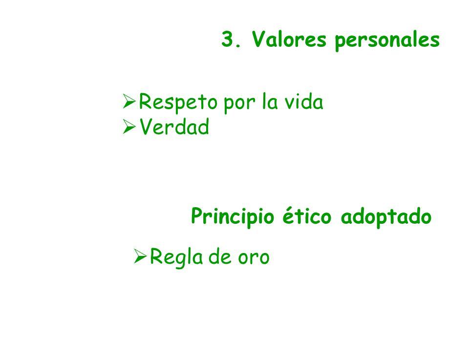 3. Valores personales Respeto por la vida Verdad Principio ético adoptado Regla de oro